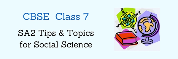 CBSE Class 7 Social Science: Important Tips and Topics for