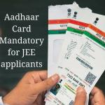 Aadhaar Card Must for JEE applicants